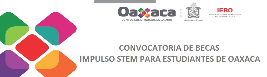 CONVOCATORIA DE BECAS IMPULSO STEM PARA ESTUDIANTES DE OAXACA
