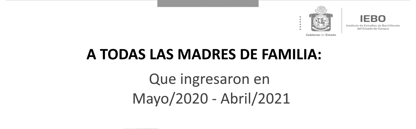 A TODAS LAS MADRES DE FAMILIA: Que ingresaron en (Mayo/2020 – Abril/2021)